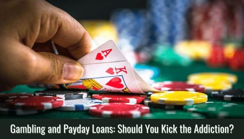 Gambling and Payday Loans Should You Kick the Addiction